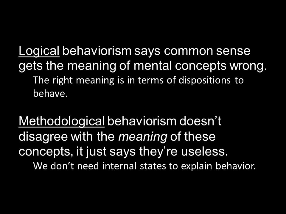 Methodological behaviorism doesn't disagree with the meaning of these concepts, it just says they're useless.