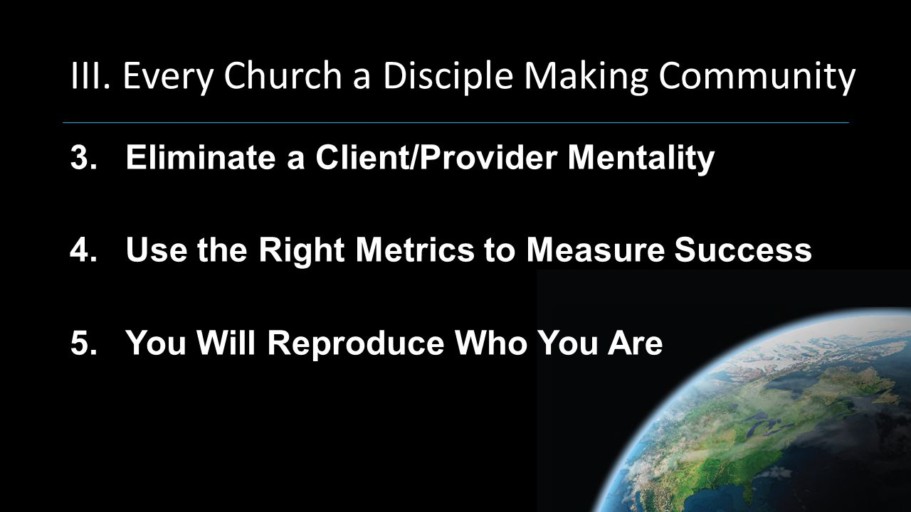 3.Eliminate a Client/Provider Mentality 4.Use the Right Metrics to Measure Success 5.You Will Reproduce Who You Are