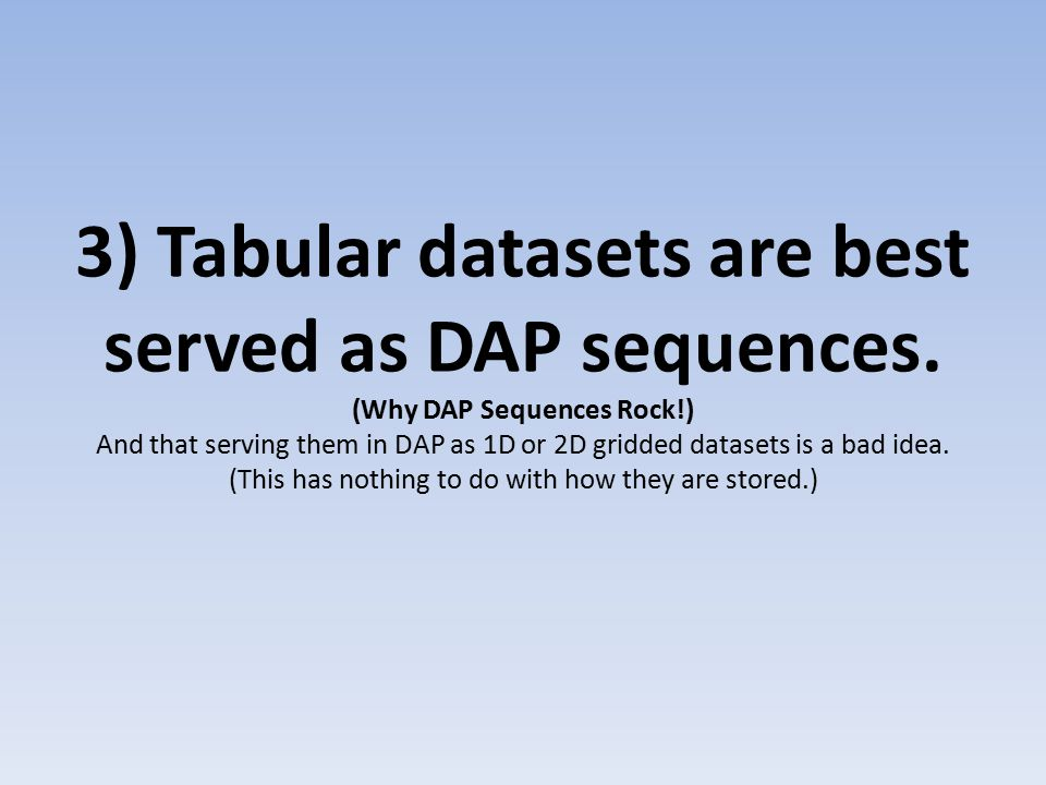 3) Tabular datasets are best served as DAP sequences.