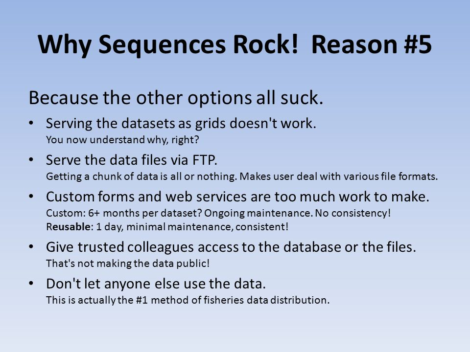 Why Sequences Rock. Reason #5 Because the other options all suck.