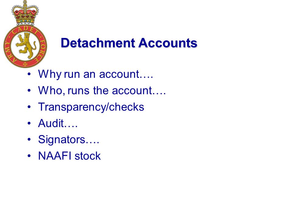 Why run an account…. Who, runs the account…. Transparency/checks Audit…. Signators…. NAAFI stock