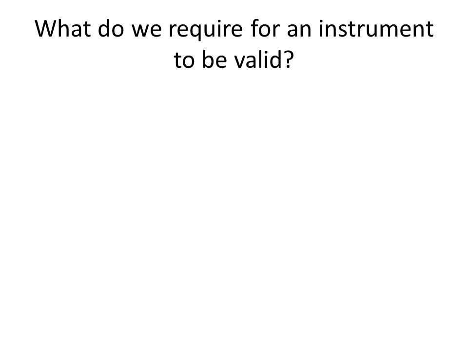 What do we require for an instrument to be valid