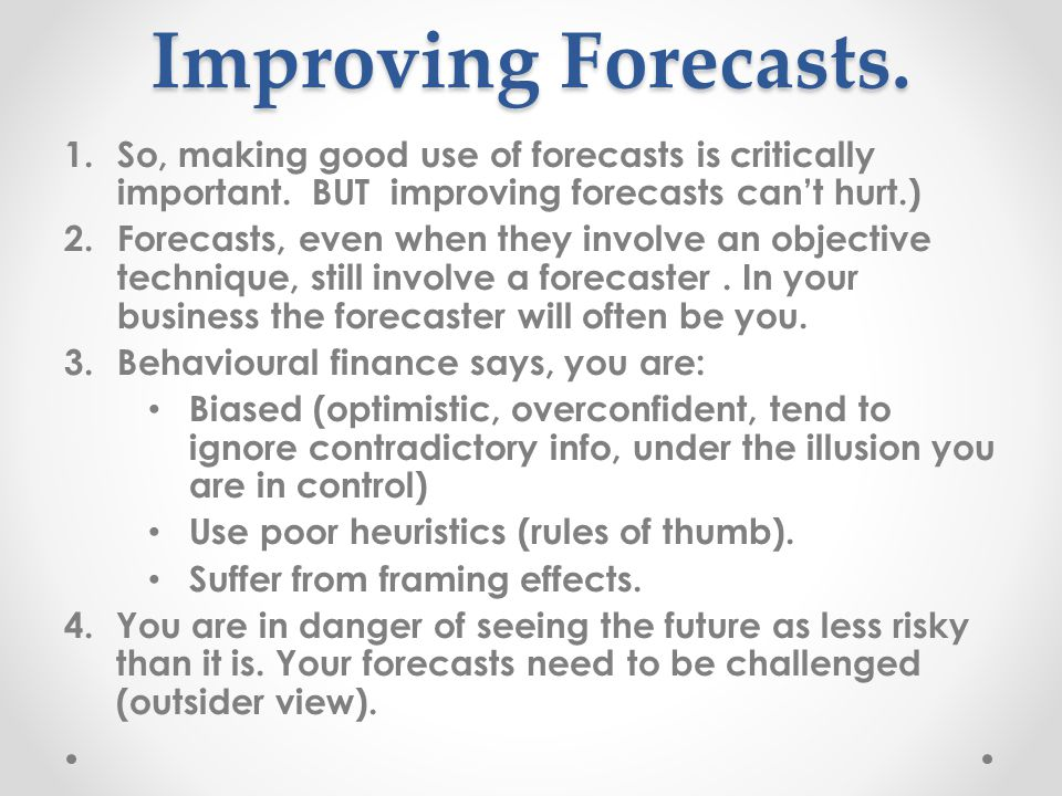 Improving Forecasts. 1.So, making good use of forecasts is critically important.