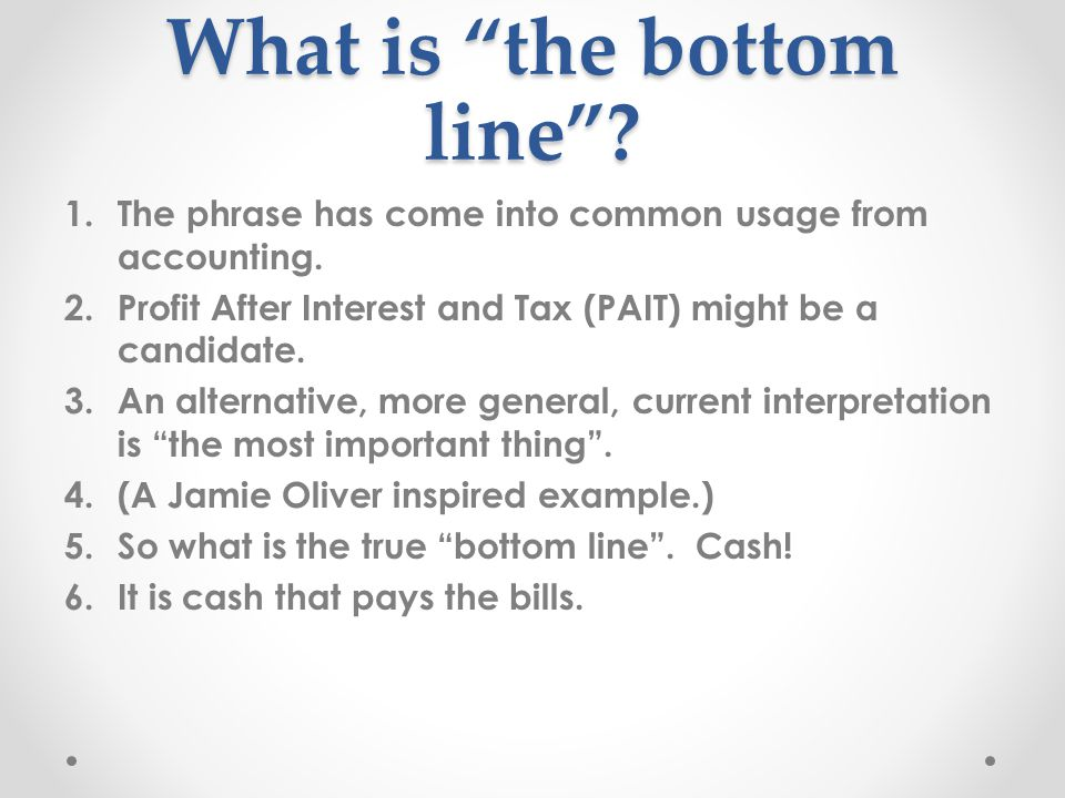 What is the bottom line . 1.The phrase has come into common usage from accounting.