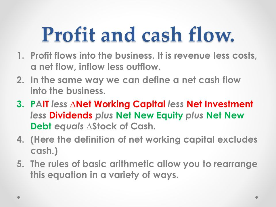 Profit and cash flow. 1.Profit flows into the business.