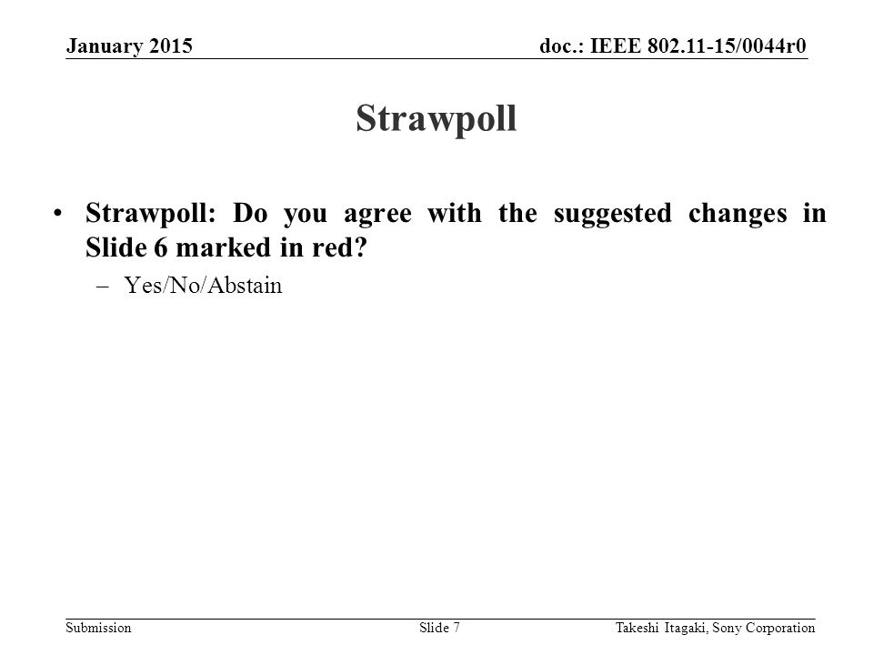 doc.: IEEE /0044r0 Submission Strawpoll Strawpoll: Do you agree with the suggested changes in Slide 6 marked in red.