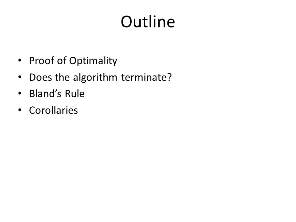 Outline Proof of Optimality Does the algorithm terminate Bland's Rule Corollaries