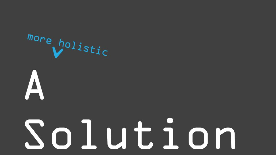 A Solution ^ more holistic