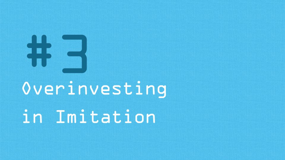 Overinvesting in Imitation #3