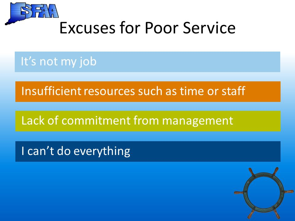 Excuses for Poor Service It's not my job Insufficient resources such as time or staff Lack of commitment from management I can't do everything