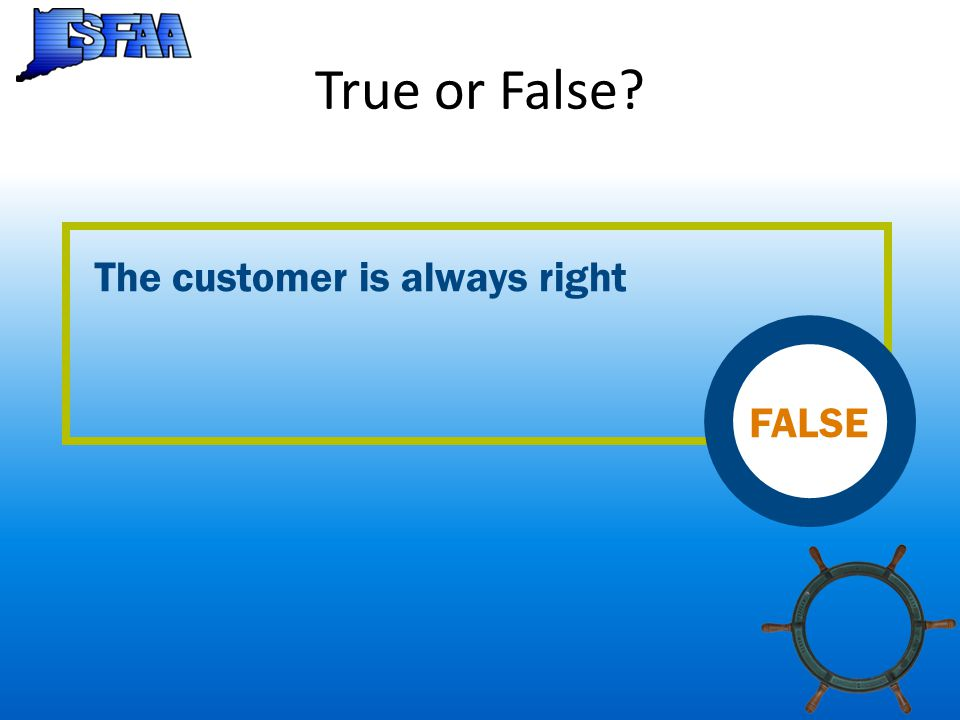 True or False The customer is always right FALSE