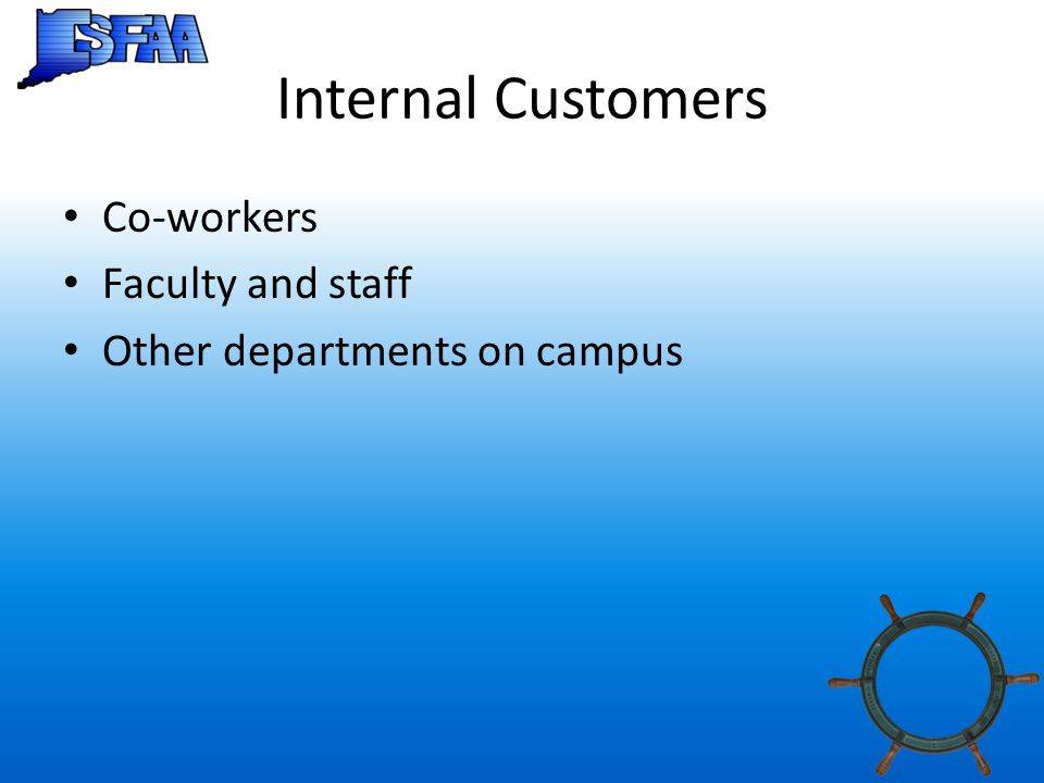 Internal Customers Co-workers Faculty and staff Other departments on campus