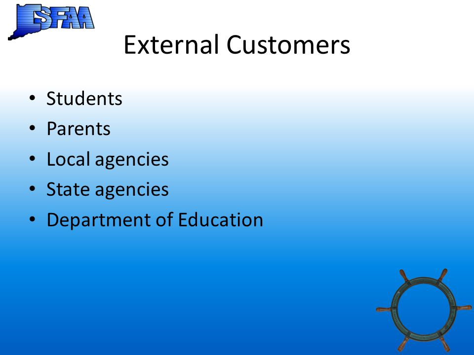 External Customers Students Parents Local agencies State agencies Department of Education