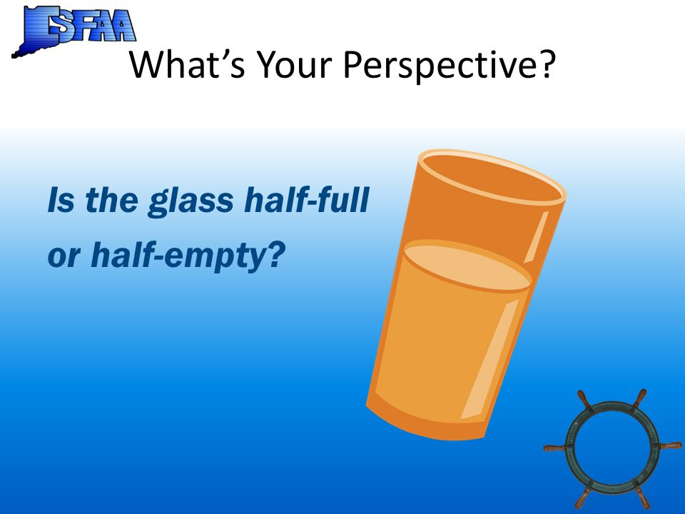 What's Your Perspective Is the glass half-full or half-empty
