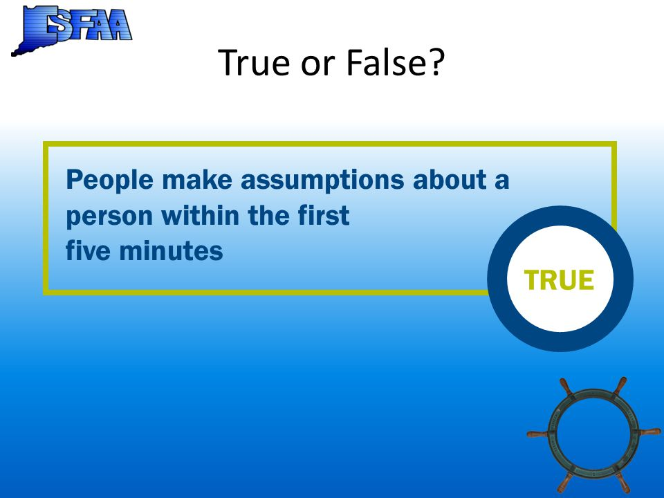 True or False People make assumptions about a person within the first five minutes TRUE