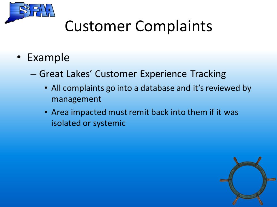 Customer Complaints Example – Great Lakes' Customer Experience Tracking All complaints go into a database and it's reviewed by management Area impacted must remit back into them if it was isolated or systemic