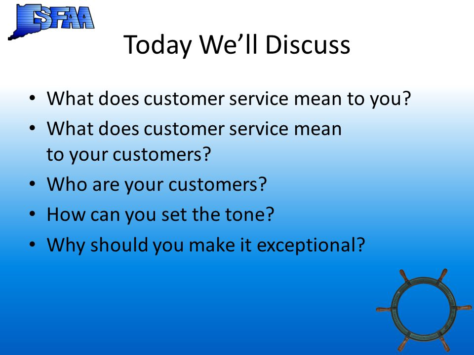 Today We'll Discuss What does customer service mean to you.