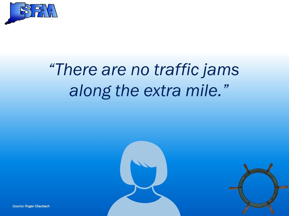 There are no traffic jams along the extra mile. Source: Roger Staubach