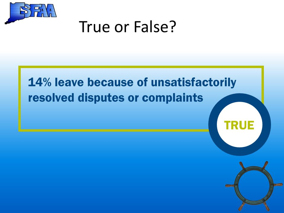 True or False 14% leave because of unsatisfactorily resolved disputes or complaints TRUE