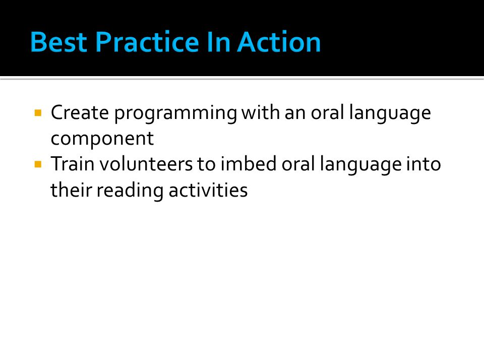  Create programming with an oral language component  Train volunteers to imbed oral language into their reading activities