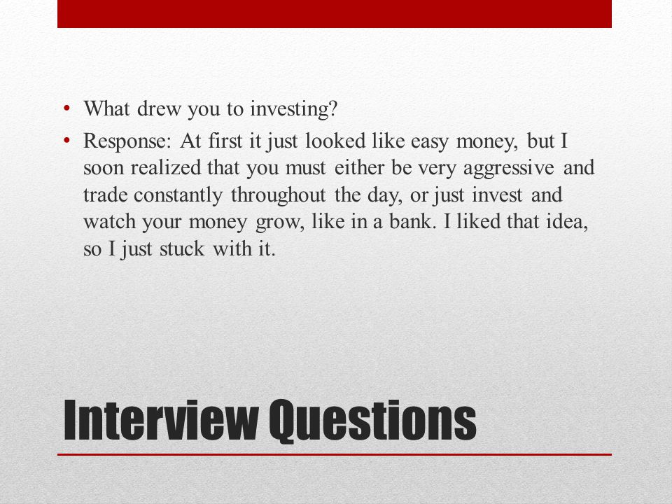Interview Questions What drew you to investing.