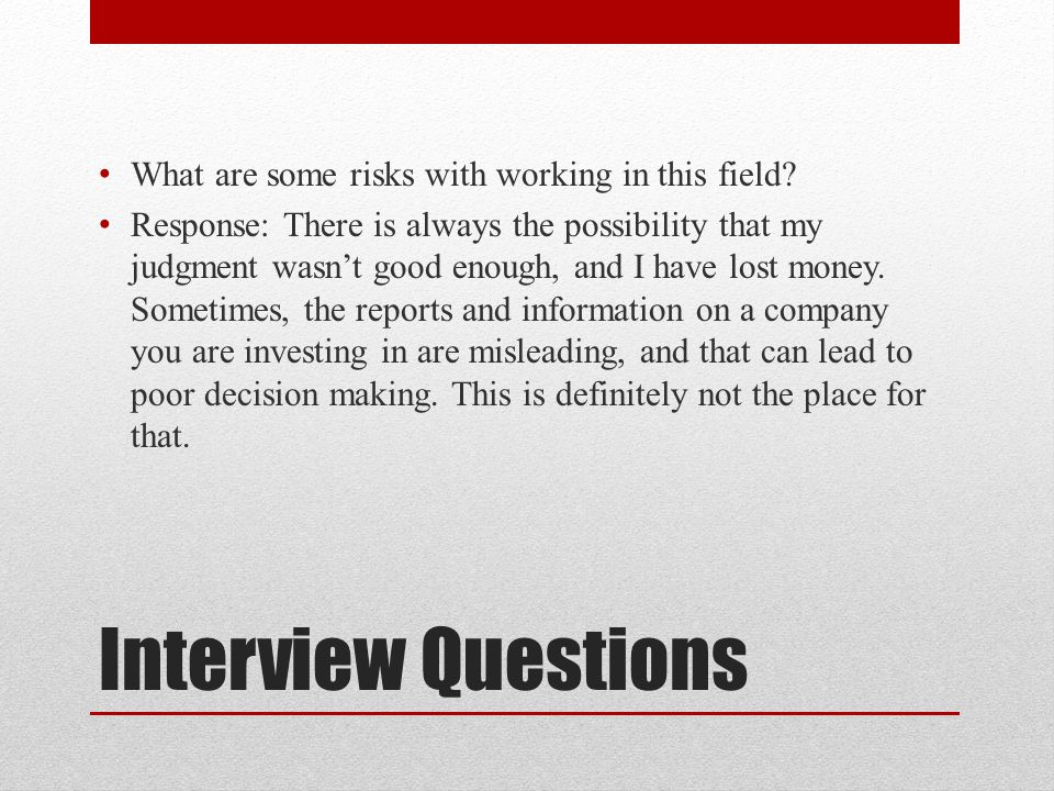 Interview Questions What are some risks with working in this field.