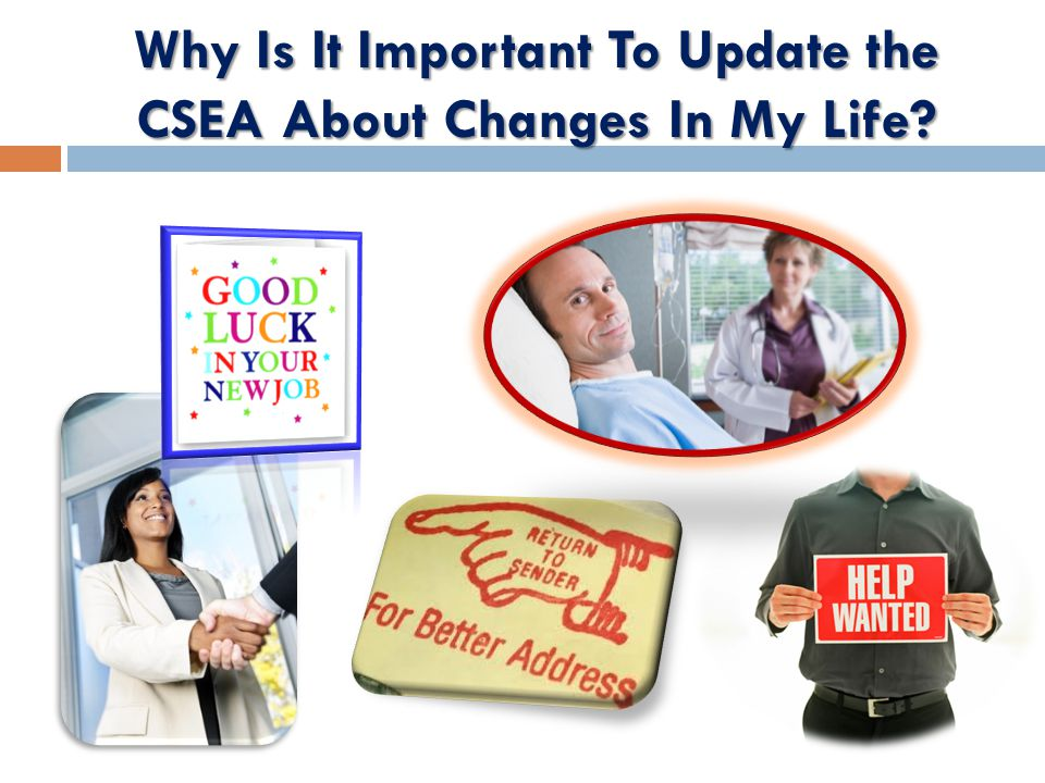 Why Is It Important To Update the CSEA About Changes In My Life