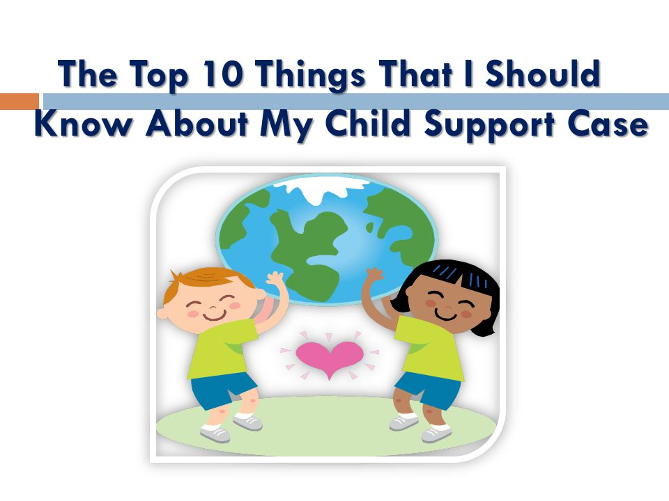 The Top 10 Things That I Should Know About My Child Support Case