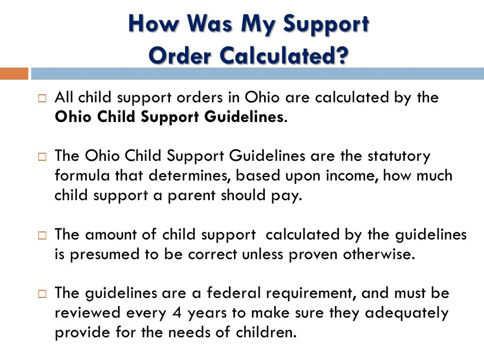  All child support orders in Ohio are calculated by the Ohio Child Support Guidelines.