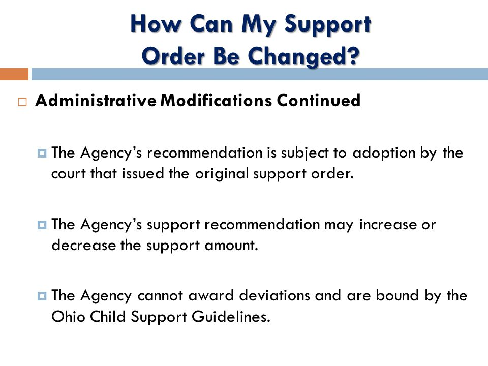  Administrative Modifications Continued  The Agency's recommendation is subject to adoption by the court that issued the original support order.