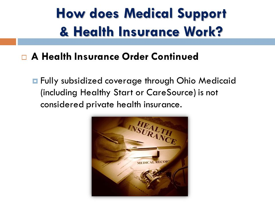  A Health Insurance Order Continued  Fully subsidized coverage through Ohio Medicaid (including Healthy Start or CareSource) is not considered private health insurance.