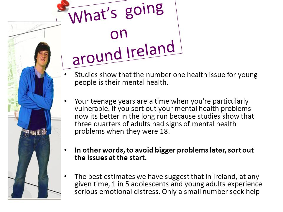 What's going on around Ireland Studies show that the number one health issue for young people is their mental health.