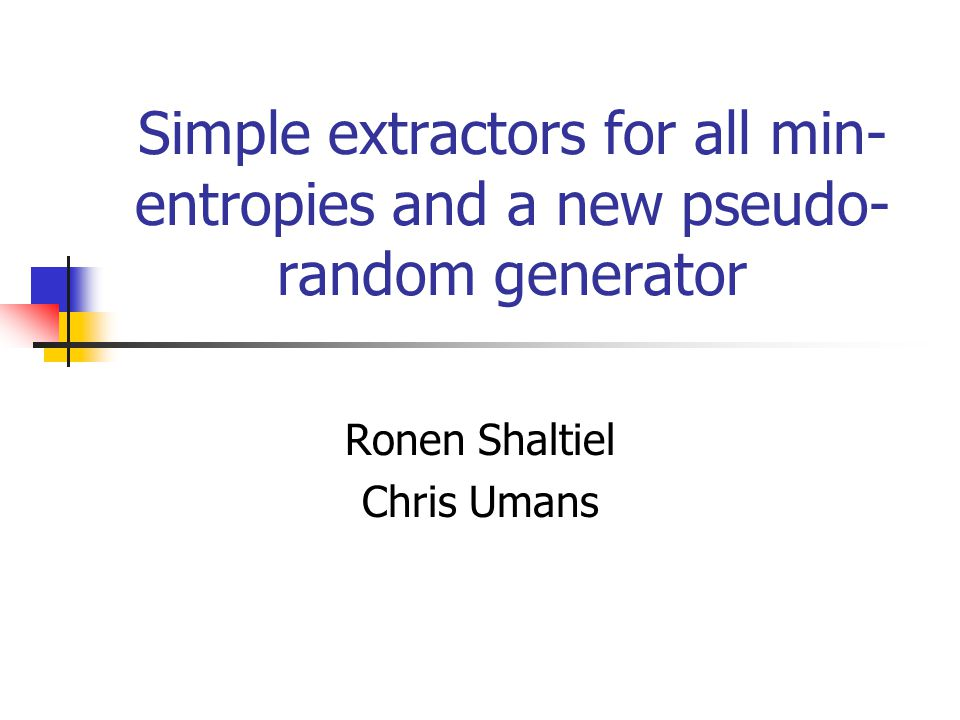 Simple extractors for all min- entropies and a new pseudo- random generator Ronen Shaltiel Chris Umans