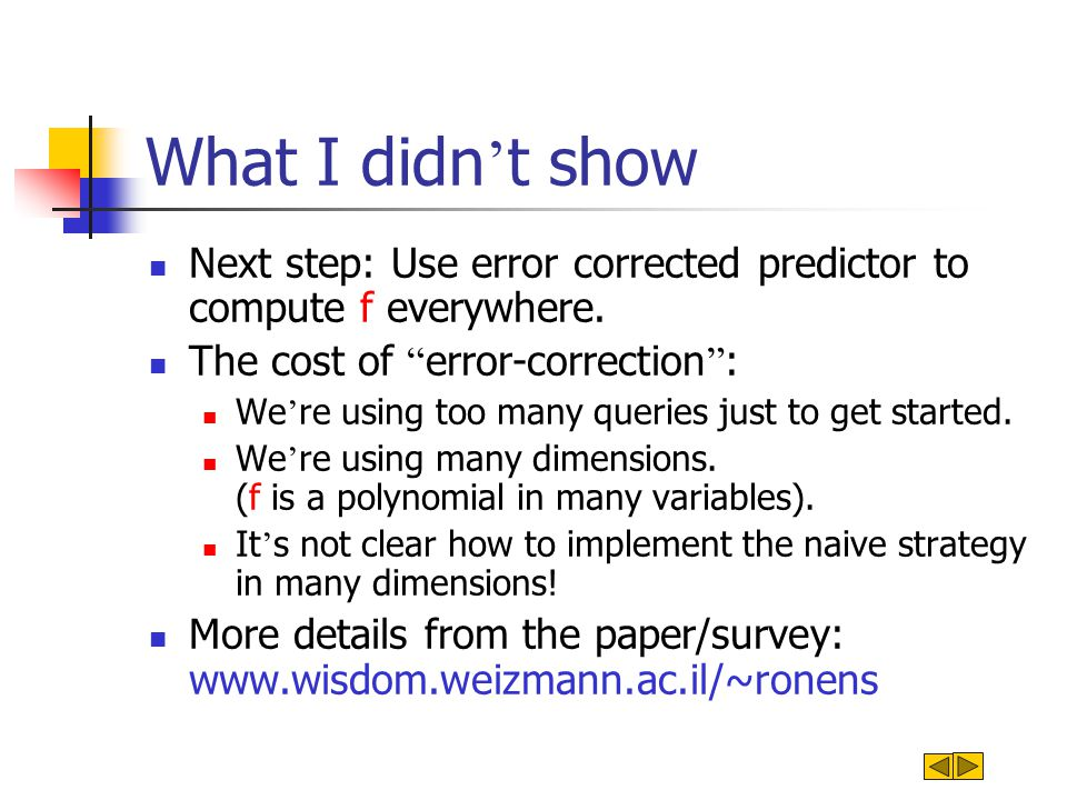 What I didn ' t show Next step: Use error corrected predictor to compute f everywhere.