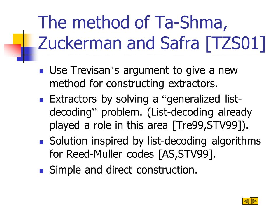 The method of Ta-Shma, Zuckerman and Safra [TZS01] Use Trevisan ' s argument to give a new method for constructing extractors.