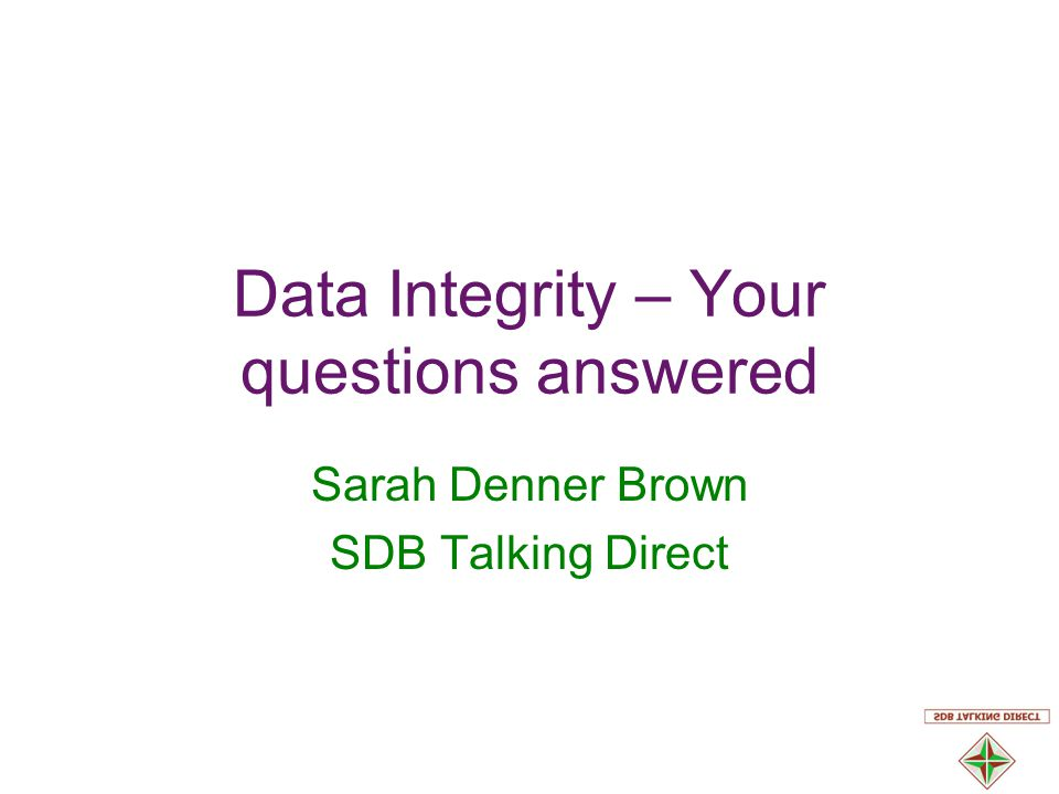 Data Integrity – Your questions answered Sarah Denner Brown SDB Talking Direct