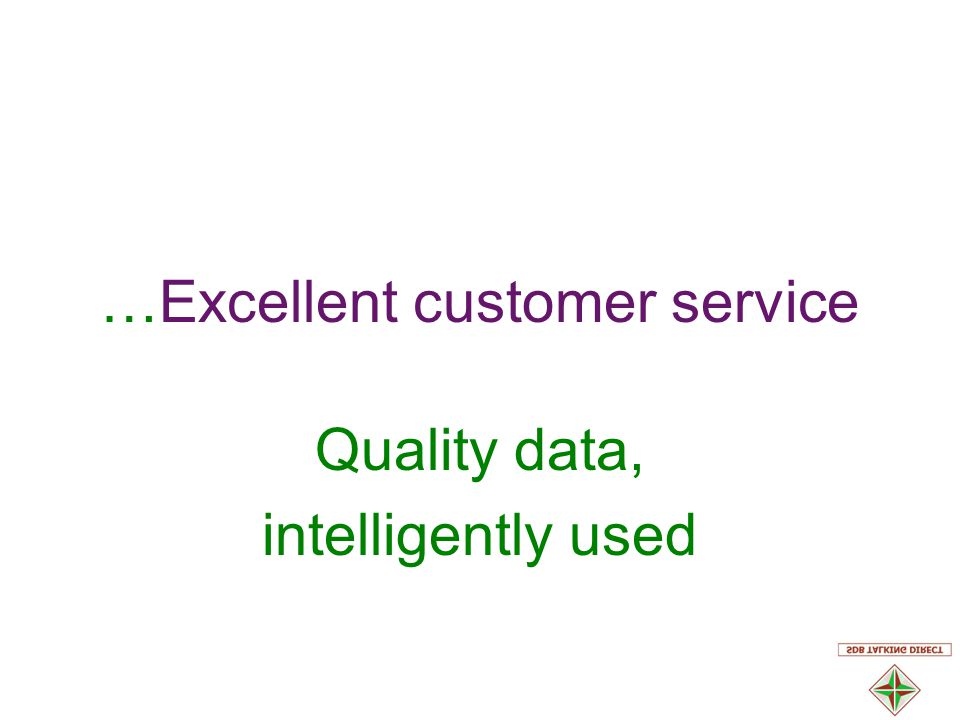 …Excellent customer service Quality data, intelligently used