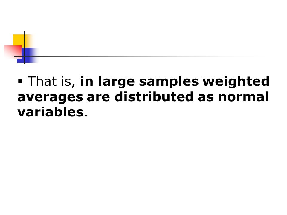  That is, in large samples weighted averages are distributed as normal variables.
