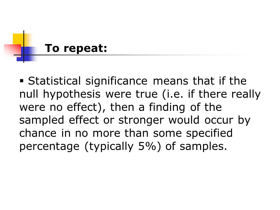  Statistical significance means that if the null hypothesis were true (i.e.