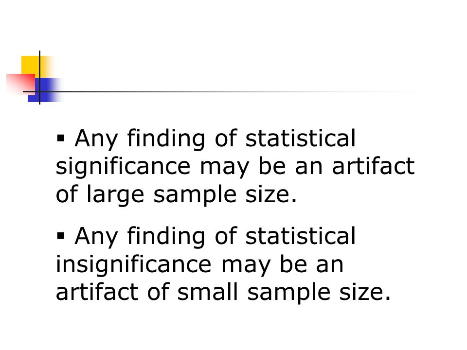  Any finding of statistical significance may be an artifact of large sample size.