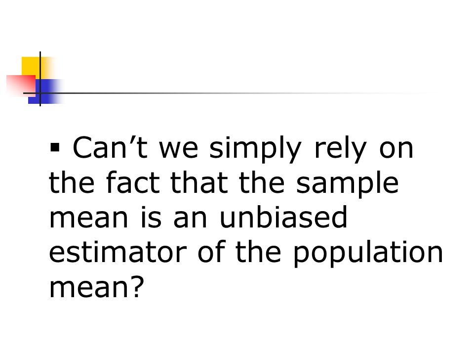  Can't we simply rely on the fact that the sample mean is an unbiased estimator of the population mean