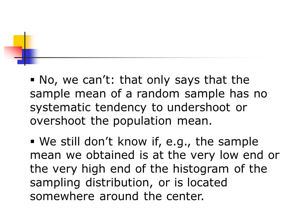 No, we can't: that only says that the sample mean of a random sample has no systematic tendency to undershoot or overshoot the population mean.