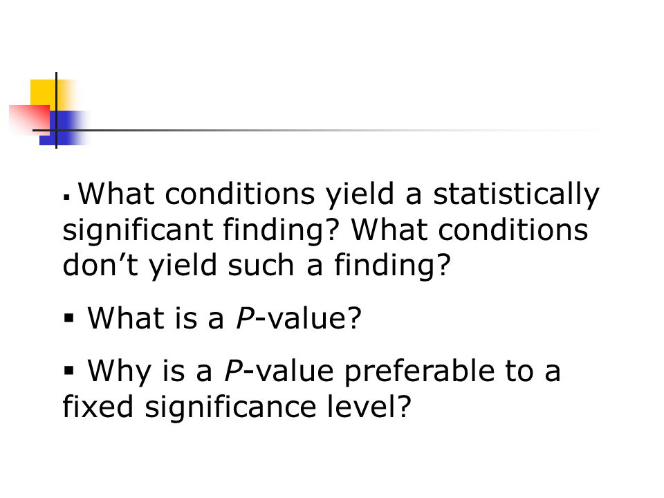 What conditions yield a statistically significant finding.