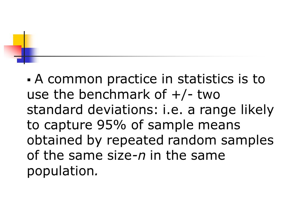  A common practice in statistics is to use the benchmark of +/- two standard deviations: i.e.