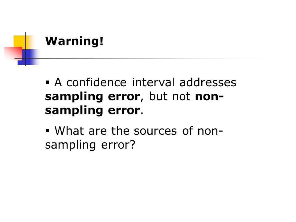 Warning.  A confidence interval addresses sampling error, but not non- sampling error.