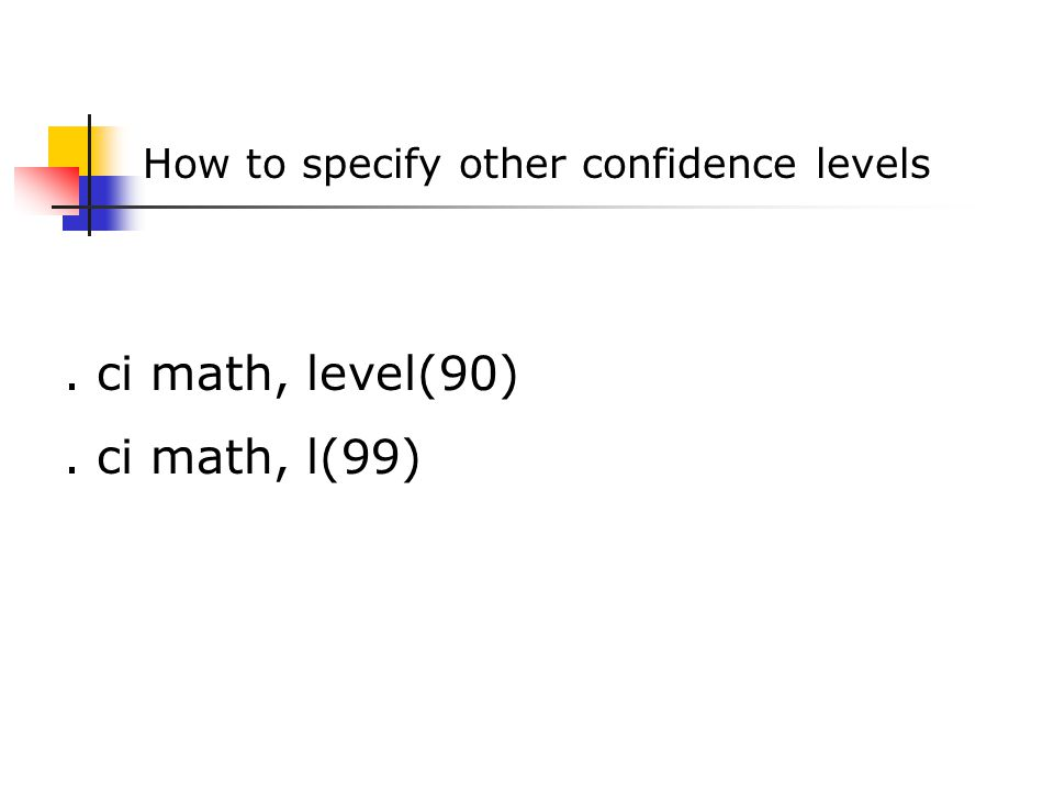 . ci math, level(90). ci math, l(99) How to specify other confidence levels