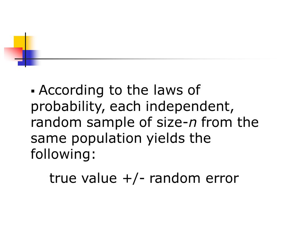  According to the laws of probability, each independent, random sample of size-n from the same population yields the following: true value +/- random error