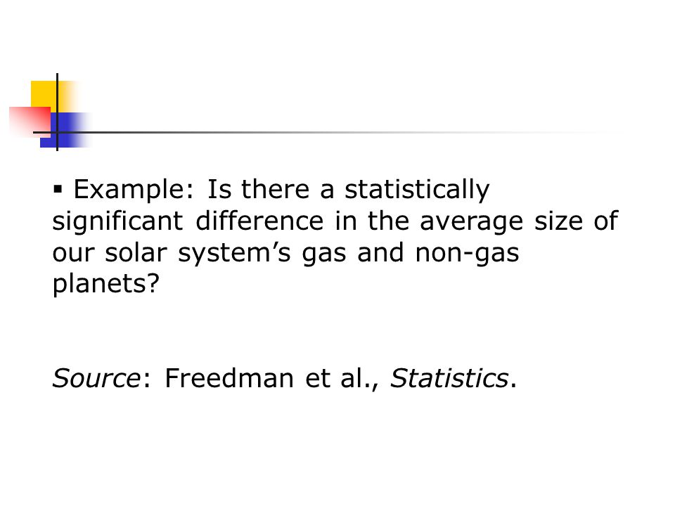  Example: Is there a statistically significant difference in the average size of our solar system's gas and non-gas planets.