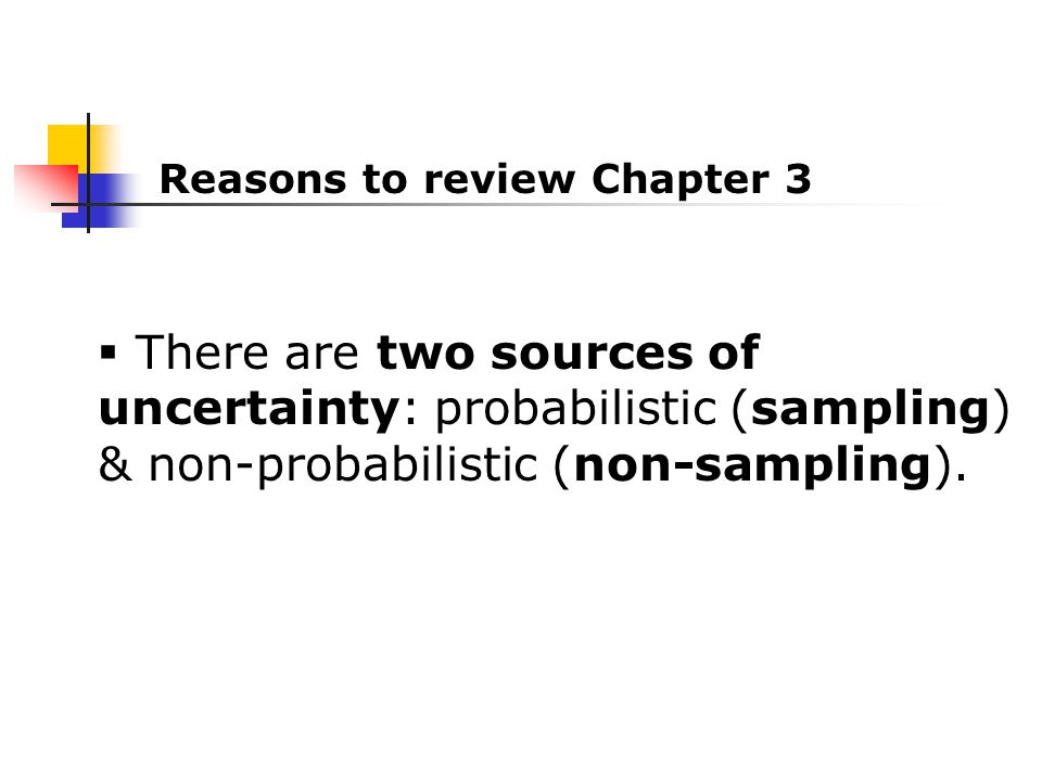  There are two sources of uncertainty: probabilistic (sampling) & non-probabilistic (non-sampling).
