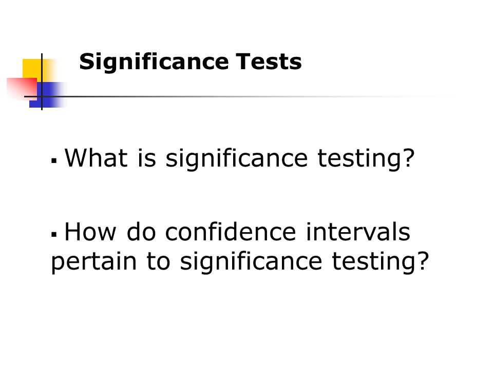  What is significance testing.  How do confidence intervals pertain to significance testing.